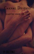 Carnal Desires |Erotic One-Shots| by soulstrings