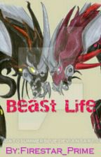 Beast Life [COMPLETE] by Firestar_Prime