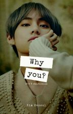 Why You?(Bts V fanfiction) by ChoiSeungyeon19