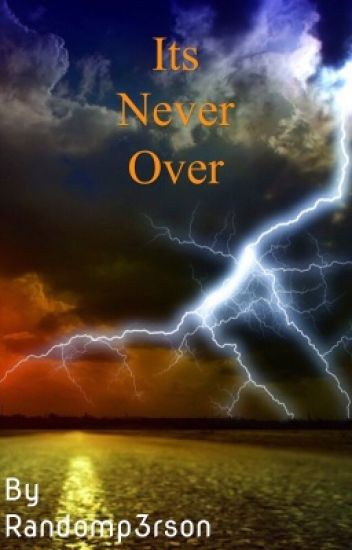 Its Never Over