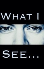 What I see...(first book,secrets) by azyasmin