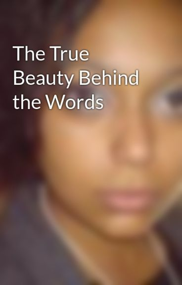 The True Beauty Behind the Words by CarlaCampbell