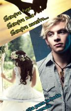 Siempre tuyo, siempre mia, siempre nuestro (Una cita para la boda 2da temporada) Ross Lynch y tu by Ory1202