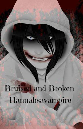 Bruised and Broken by Hannahsavampire