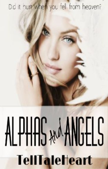 Alphas and Angels [UNDER CONSTRUCTION PLEASE WEAR A HELMET UPON ENTERING] by TellTaleHeart