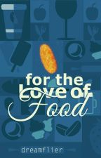 For the Love of Food (#Wattys2015) by dreamflier