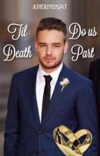 Till Death us do part...(Liam Payne) Book 3 of Evie/Liam by AshersMom247