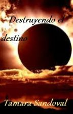 Destruyendo el destino (EMDLLL#2) by dark_tamy