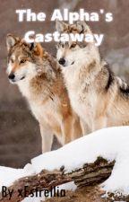 The Alpha's Castaway by xEstrellia