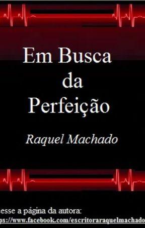 Em Busca da Perfeição by RaquelMachado8