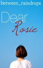 Dear Rosie by between_raindrops