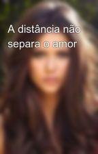 A distância não separa o amor by ManuellaMota