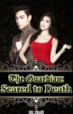 The Guardian: Scared to Death [Completed] by Li_Yeril