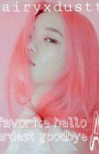 favorite hallo and hardest goodbye by fairyxdustt