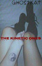 The Kinetic Ones (#Wattys2016) by GhostKatt