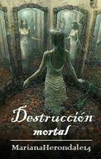 Destrucción mortal. © by Ephemeraldestruction
