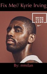 Fix Me//Kyrie Irving by rrmilan