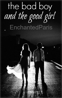 The Bad Boy and The Good Girl - Chapter 11 - Wattpad
