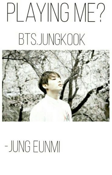 Playing Me?[BTS•JungKook][Completed]