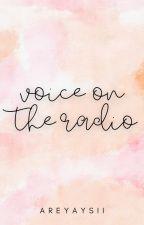 Voice on the Radio by areyaysii