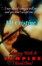 Meeting With A Vampire (Book One) by MJ_Cristine