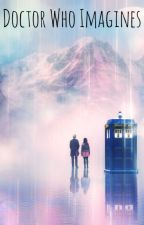 Doctor Who Imagines by TheProudOutcast