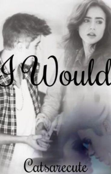 I would (A Justin Bieber Fanfiction)