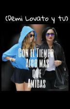 Con el tiempo Algo mas que amigas (Demi Lovato y tu ). by LoVaTicDarKs