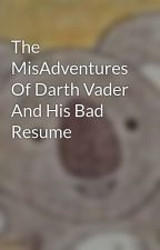 The MisAdventures Of Darth Vader And His Bad Resume by parkermccarthy