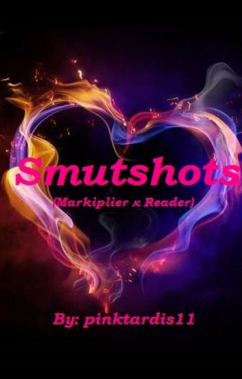 Smut (One)shots (Markiplier x Reader Fanfiction)