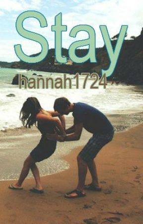 Stay (Completed) by hannah1724