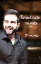 Desordenaste mi vida.(En Edición) by micaa11777