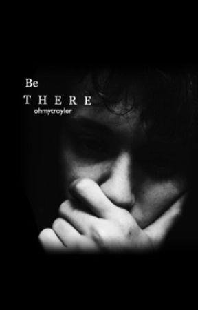Be There (Troyler Oneshot) by ohmytroyler