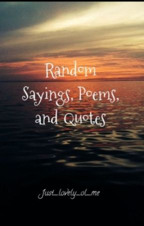 Random Sayings Poems Quotes Complete Hobbies Me
