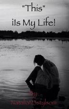 """""""This"""" ¡is my life! by natalia123stylsom"""