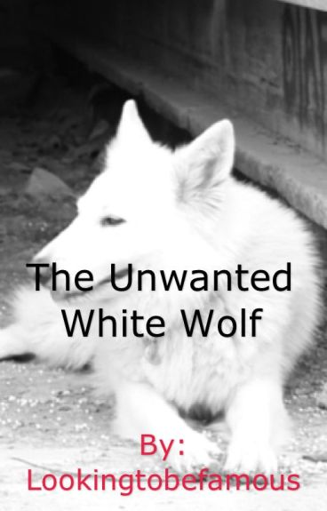 The Unwanted White Wolf (UNOFFICIAL)