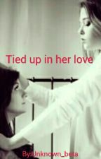 Tied up in her love by Emily_DeZarn