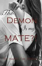 The Demon is my Mate?! by Hazen_The_Demon