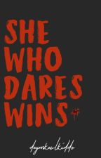 She Who Dares Wins by deymkewlkiddo