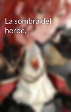 La sombra del heroe. by kappa-vinci-vandali