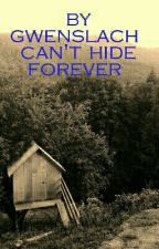 Can't Hide Forever by gwenslach