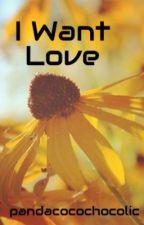 I Want Love- Watty Awards 2013 by WorldsareWords