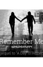"Remember Me (Sequel to ""A Day to Remember"") by kaykaywolffy"