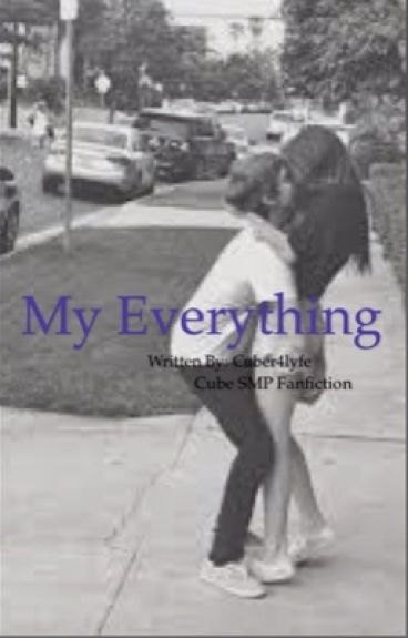 My Everything | Cube Smp Fanfiction