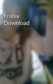 Friday Download by Love_TheSykes