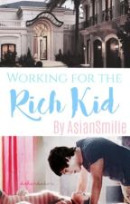 Working for the Rich Kid (ON HOLD) by AsianSmilie
