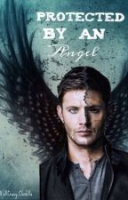 Protected By An Angel ~ A Dean Winchester Love Story by xXCrazy_ChickXx