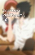 Una nueva Vida(Sasuke y tu) by Brenda-Uchiha