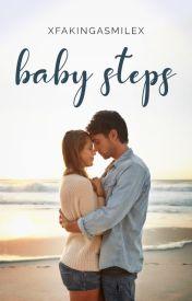 Baby Steps | Book One ✔ by xFakingaSmilex