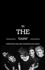 In The Dark (1D & 5SOS FanFiction) COMPLETED by hidbsishevehdjd